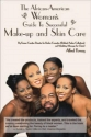 African American Woman's Guide to Successful Make-up and Skin Care