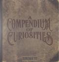 A Compendium of Curiosities, Vol. 1