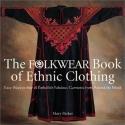 The Folkwear Book of Ethnic Clothing: Easy Ways to Sew & Embellish Fabulous Garments from Around the World