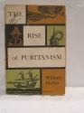 The rise of Puritanism;: Or, The way to the New Jerusalem as set forth in pulpit and press from Thomas Cartwright to John Lilburne and John Milton, 1570-1643 (Harper torchbooks, TB22)