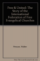 Free & United: The Story of the International Federation of Free Evangelical Churches