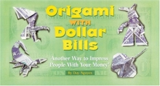 Origami With Dollar Bills: Another Way to Impress People With Your Money