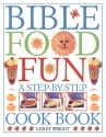 Bible Food Fun: A Step-by-Step Cookbook