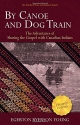 By Canoe and Dog Train: The Adventures of Sharing the Gospel with Canadian Indians (Updated Edition. Includes Original Illustrations.)