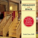 Pedagogy and Space: Design Inspirations for Early Childhood Classrooms
