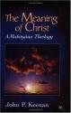 Meaning of Christ: A Mahayana Theology (Faith Meets Faith)