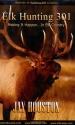 Elk Hunting 301, Making It Happen in Elk Country