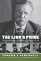 The Lion's Pride: Theodore Roosevelt and His Family in Peace and War (Oxford University Press Paperback)