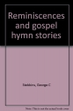 Reminiscences and gospel hymn stories