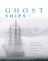 Ghost Ships: Tales of Abandoned, Doomed, and Haunted Vessels