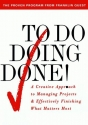To Do Doing Done: A Creative Approach to Managing Projects & Effectively Finishing What Matters Most