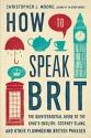 How to Speak Brit: The Quintessential G...