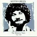 Keith Green: The Ministry Years 1977-1979