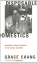 Disposable Domestics: Immigrant Women Workers in the Global Economy