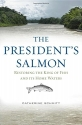 The President's Salmon: Restoring the King of Fish and its Home Waters
