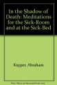 In the Shadow of Death: Meditations for the Sick-Room and at the Sick-Bed