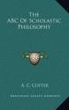 The ABC Of Scholastic Philosophy