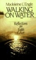 Walking on Water: Reflections on Faith and Art (Wheaton Literary)
