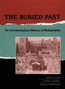 The Buried Past: An Archaeological History of Philadelphia (New Cultural Studies)