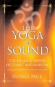 The Yoga of Sound: Healing and Enlightenment through the Sacred Practice of Mantra
