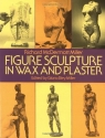 Figure Sculpture in Wax and Plaster (Dover Art Instruction)