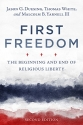 First Freedom: The Beginning and End of Religious Liberty
