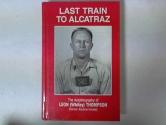 Last Train to Alcatraz: The Autobiography of Leon (Whitey) Thompson (Former Alcatraz Inmate) (Signed Copy)