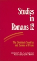 Studies in Romans 12: The Christian's Sacrifice and Service of Praise