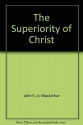 The superiority of Christ (John MacArthur's Bible studies)