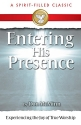Entering His Presence (A Spirit-Filled Classic): Experience The Joy Of True Worship