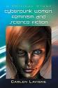 Cyberpunk Women, Feminism and Science Fiction: A Critical Study