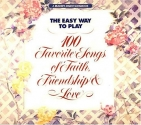 The Easy Way To Play: 100 Favorite Songs Of Faith, Friendship And Love