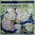 Adoration: We Celebrate You