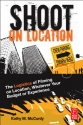 Shoot on Location: The Logistics of Filming on Location, Whatever Your Budget or Experience