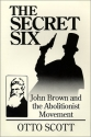 The Secret Six : John Brown and the Abolitionist Movement