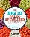 The Big 10 Paleo Spiralizer Cookbook: 1...