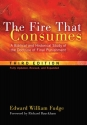 The Fire That Consumes: A Biblical and Historical Study of the Doctrine of Final Punishment. 3rd edition, fully updated, revised and expanded
