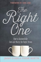 The Right One: How to Successfully Date and Marry the Right Person (A Marriage On The Rock Book)