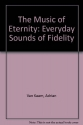 The Music of Eternity: Everyday Sounds of Fidelity