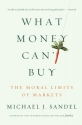 What Money Can't Buy: The Moral Limits ...