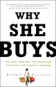 Why She Buys: The New Strategy for Reac...