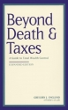 Beyond Death & Taxes : A Guide to Total Wealth Control. The Essential Edition