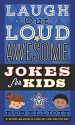Laugh-Out-Loud Awesome Jokes for Kids (Laugh-Out-Loud Jokes for Kids)