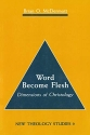 Word Become Flesh (New Theology Studies)
