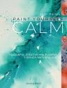 Paint Yourself Calm: Colourful, Creativ...