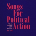 Songs For Political Action: Folkmusic, Topical Songs And The American Left 1926-1953