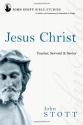 Jesus Christ: Teacher, Servant & Savior (John Stott Bible Studies)