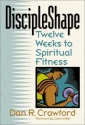 Discipleshape: Twelve Weeks to Spiritual Fitness