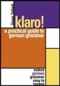 Klaro!: A Practical Guide to German Grammar