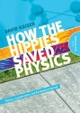 How the Hippies Saved Physics: Science, Counterculture, and the Quantum Revival (Library Edition)